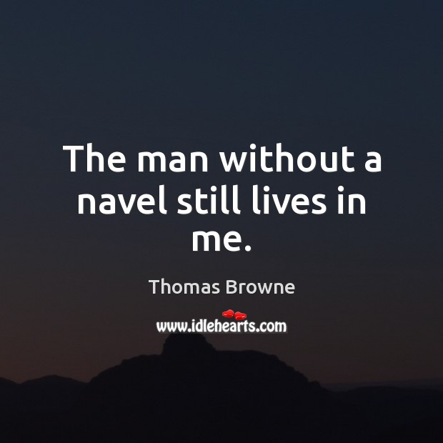 The man without a navel still lives in me. Image