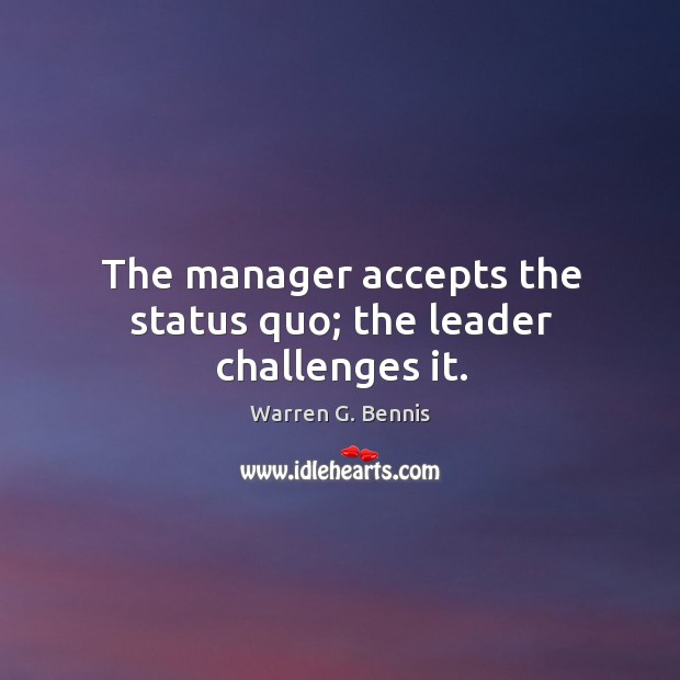 The manager accepts the status quo; the leader challenges it. Image