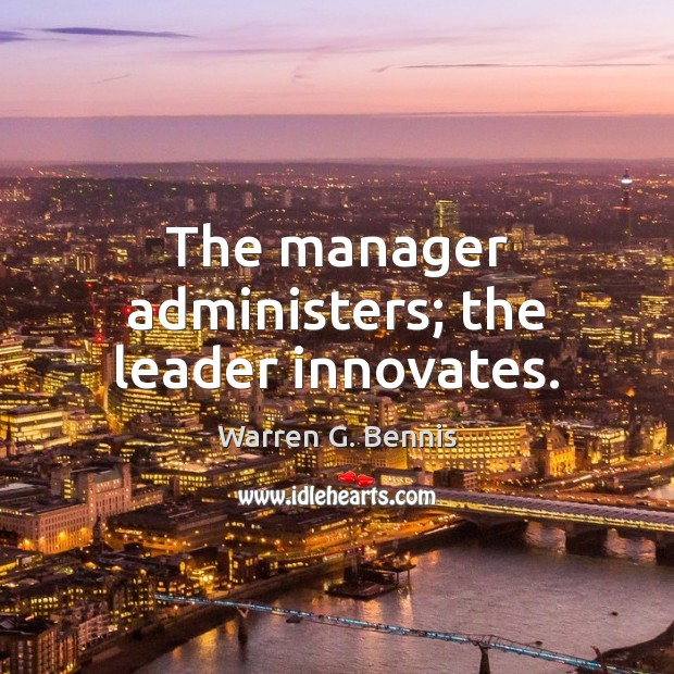 The manager administers; the leader innovates. Warren G. Bennis Picture Quote