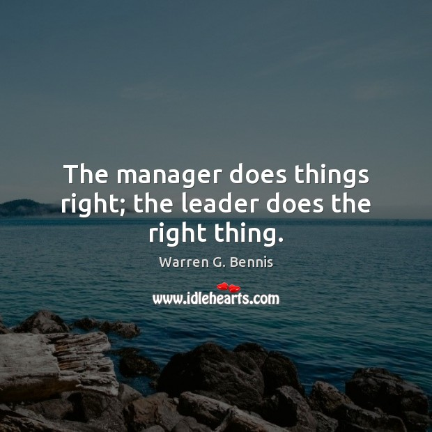The manager does things right; the leader does the right thing. Warren G. Bennis Picture Quote