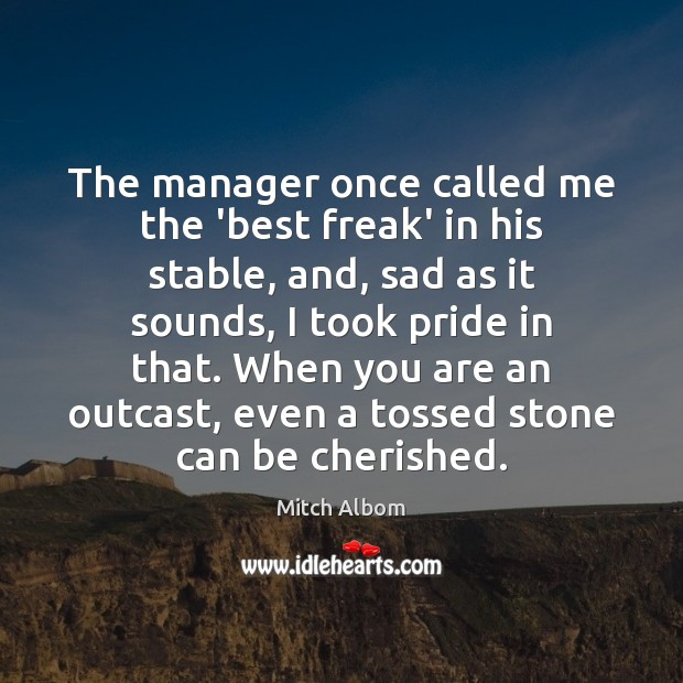 The manager once called me the 'best freak' in his stable, and, Mitch Albom Picture Quote