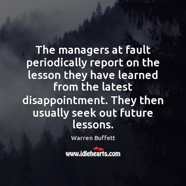 The managers at fault periodically report on the lesson they have learned Warren Buffett Picture Quote