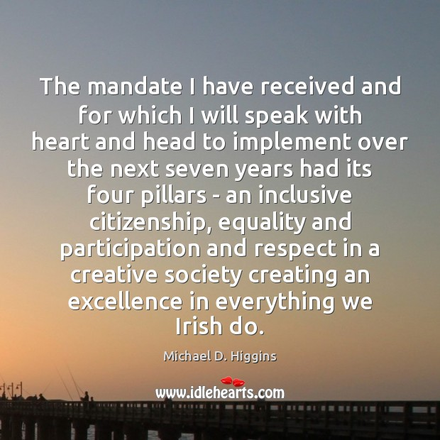 The mandate I have received and for which I will speak with Michael D. Higgins Picture Quote