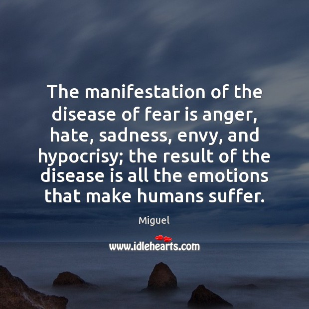 Image, The manifestation of the disease of fear is anger, hate, sadness, envy,