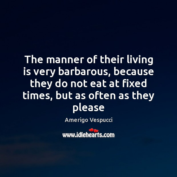 Image, The manner of their living is very barbarous, because they do not