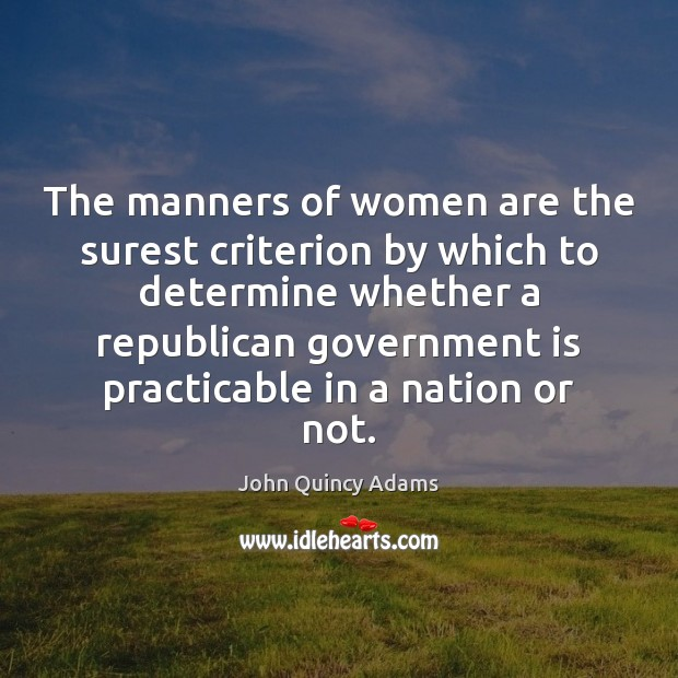 John Quincy Adams Picture Quote image saying: The manners of women are the surest criterion by which to determine
