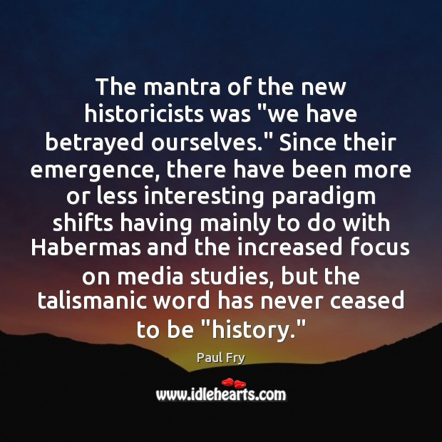 """The mantra of the new historicists was """"we have betrayed ourselves."""" Since Image"""