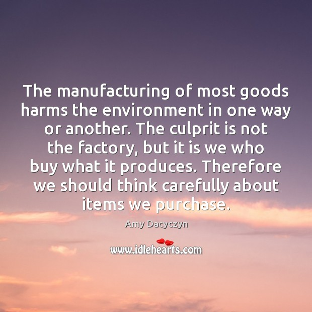 The manufacturing of most goods harms the environment in one way or Image