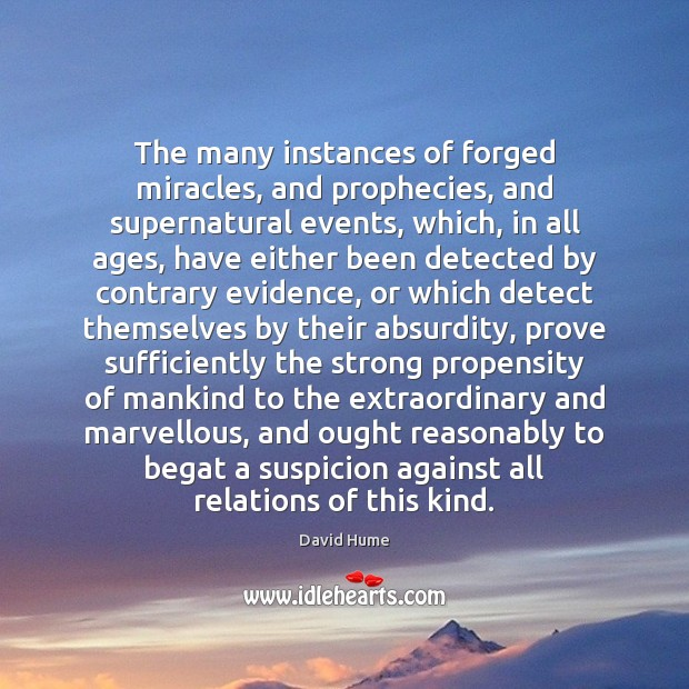 The many instances of forged miracles, and prophecies, and supernatural events, which, David Hume Picture Quote