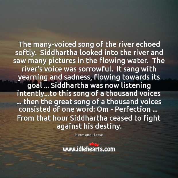 Image, The many-voiced song of the river echoed softly.  Siddhartha looked into the