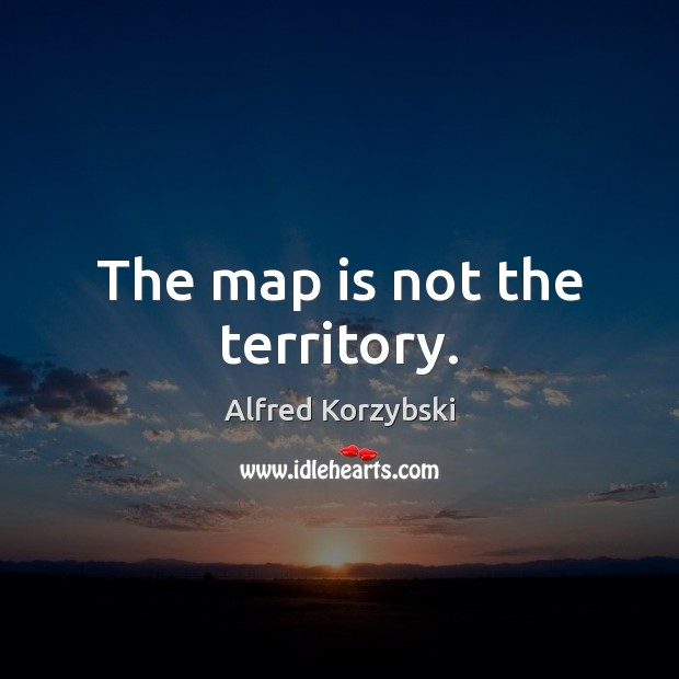 Image, The map is not the territory.