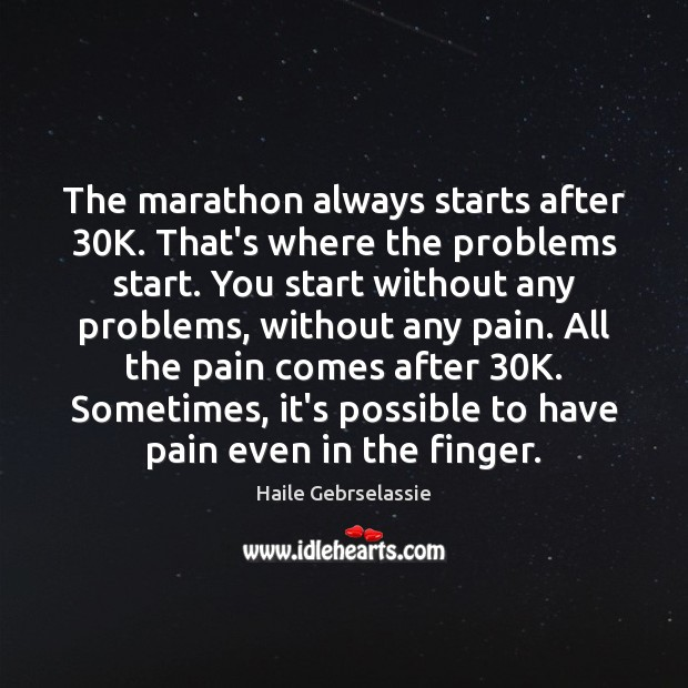 Image, The marathon always starts after 30K. That's where the problems start. You