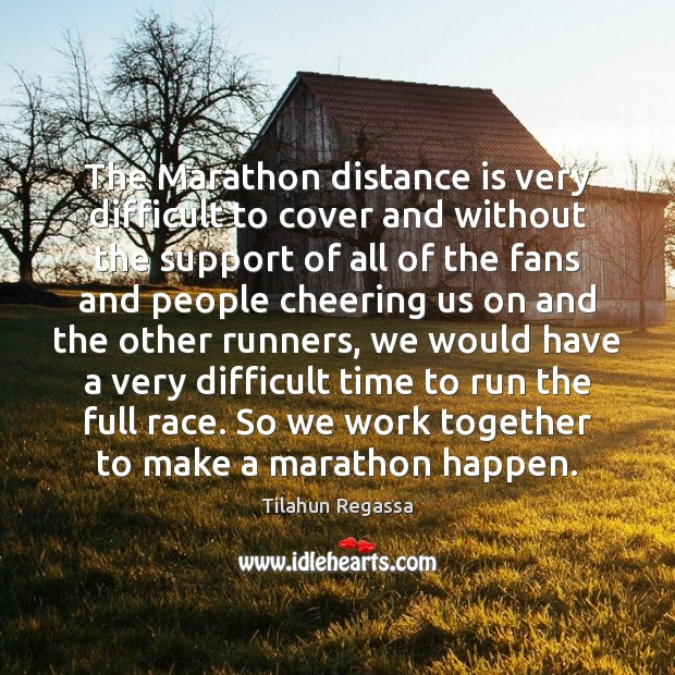 The Marathon distance is very difficult to cover and without the support Image