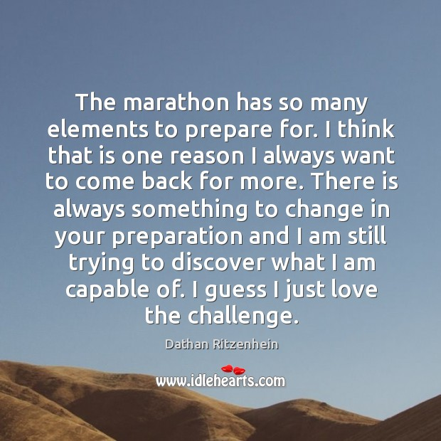 Image, The marathon has so many elements to prepare for. I think that