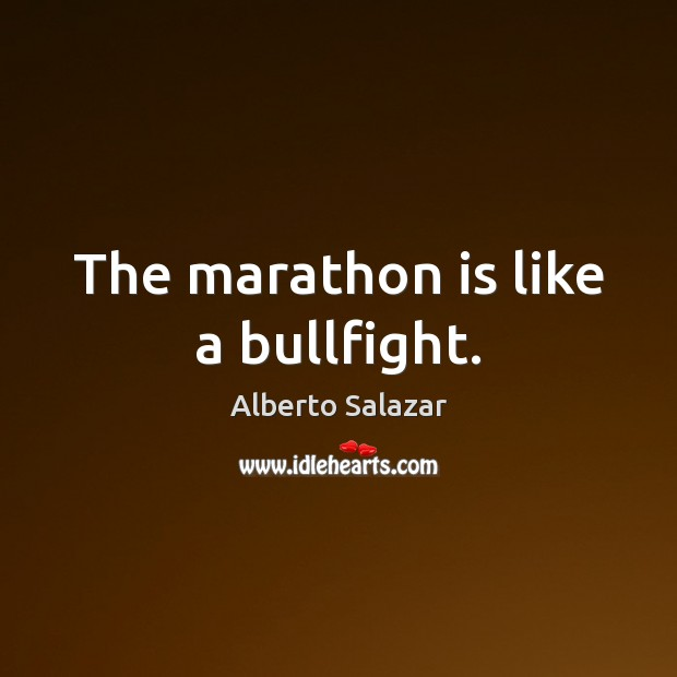 Image, The marathon is like a bullfight.
