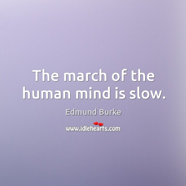 Image about The march of the human mind is slow.