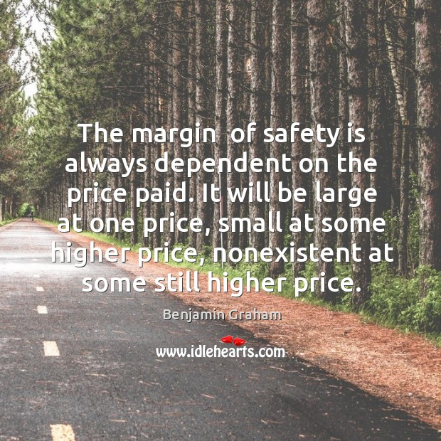 The margin  of safety is always dependent on the price paid. It Safety Quotes Image