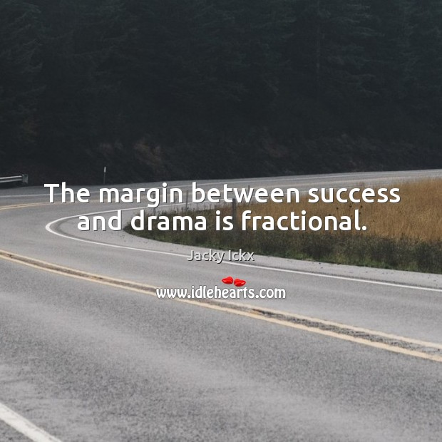 The margin between success and drama is fractional. Image