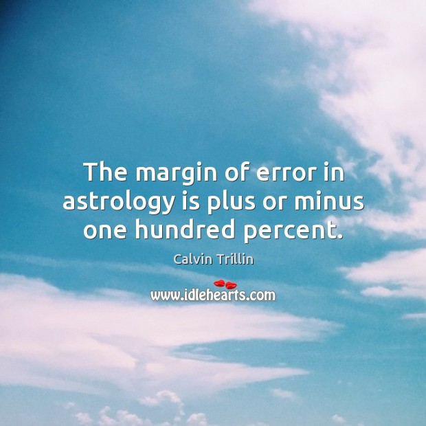 The margin of error in astrology is plus or minus one hundred percent. Calvin Trillin Picture Quote