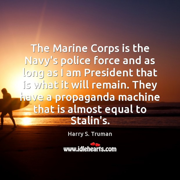 The Marine Corps is the Navy's police force and as long as Image
