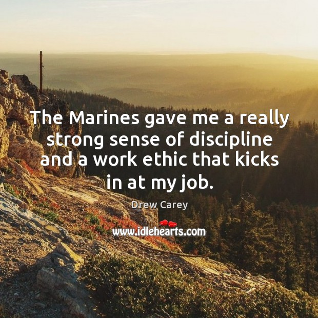 Image about The Marines gave me a really strong sense of discipline and a