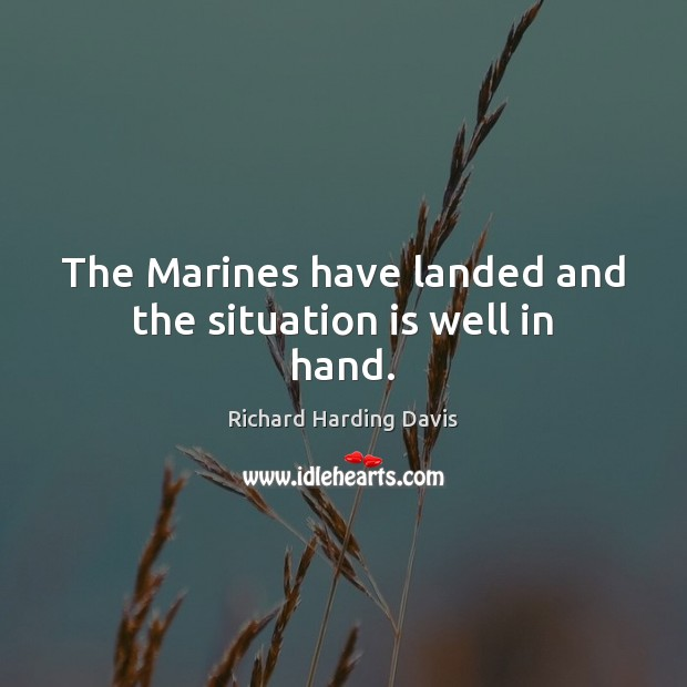 The Marines have landed and the situation is well in hand. Image