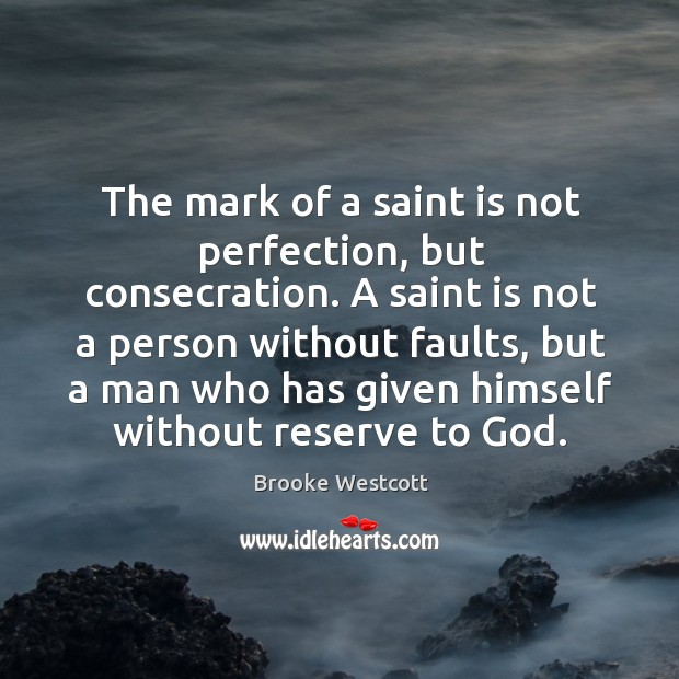 Image, The mark of a saint is not perfection, but consecration. A saint