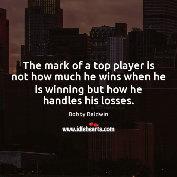 Image, The mark of a top player is not how much he wins