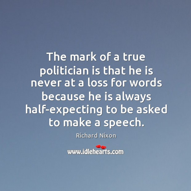 Image, The mark of a true politician is that he is never at a loss for words because