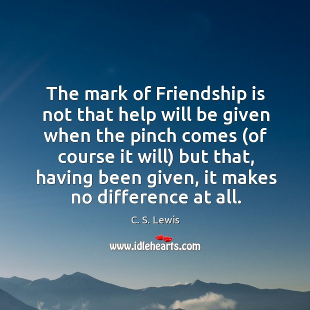 The mark of Friendship is not that help will be given when Image