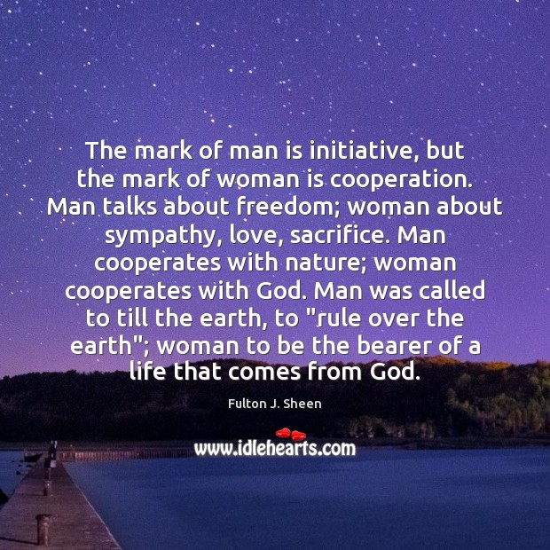 The mark of man is initiative, but the mark of woman is Image
