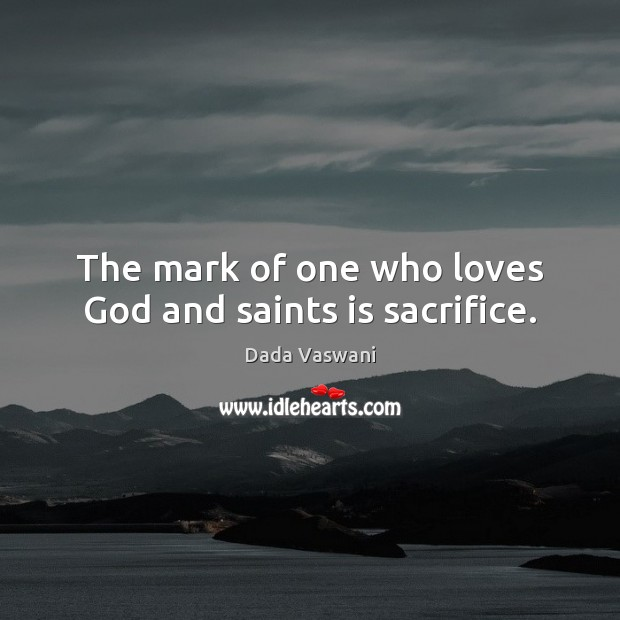 The mark of one who loves God and saints is sacrifice. Image