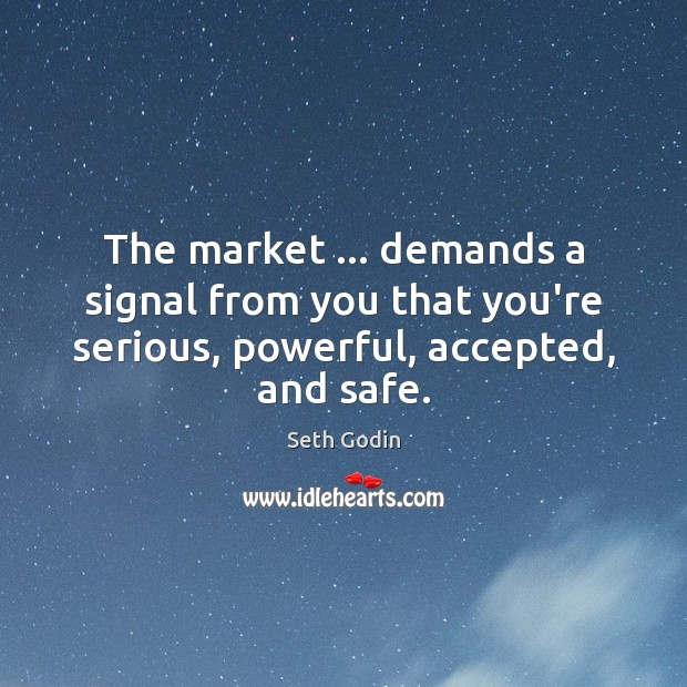 The market … demands a signal from you that you're serious, powerful, accepted, Image