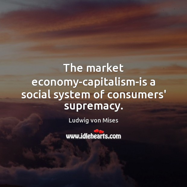 The market economy-capitalism-is a social system of consumers' supremacy. Image