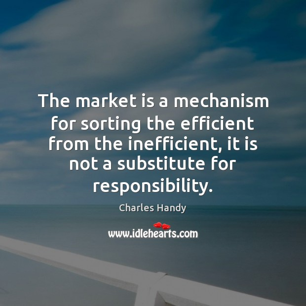 The market is a mechanism for sorting the efficient from the inefficient, Image