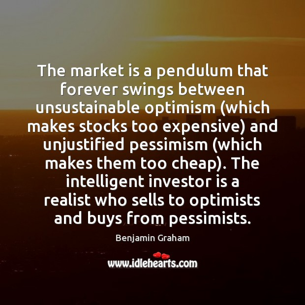 Image, The market is a pendulum that forever swings between unsustainable optimism (which