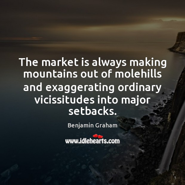 Image, The market is always making mountains out of molehills and exaggerating ordinary
