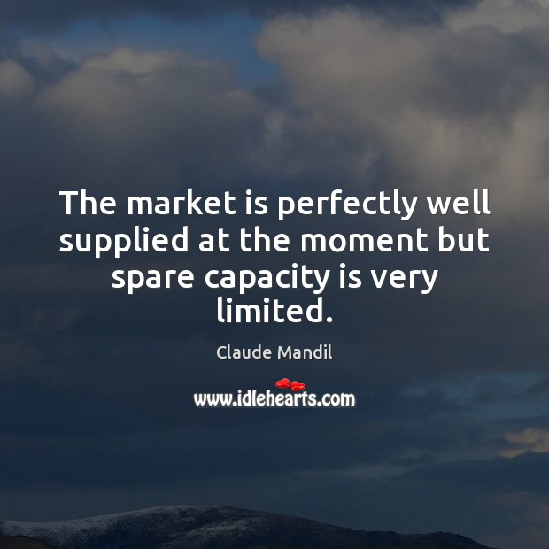 The market is perfectly well supplied at the moment but spare capacity is very limited. Image