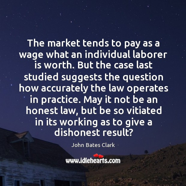 The market tends to pay as a wage what an individual laborer is worth. Image