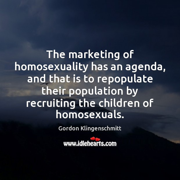 Image, The marketing of homosexuality has an agenda, and that is to repopulate