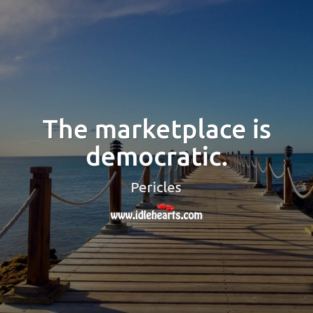 The marketplace is democratic. Image
