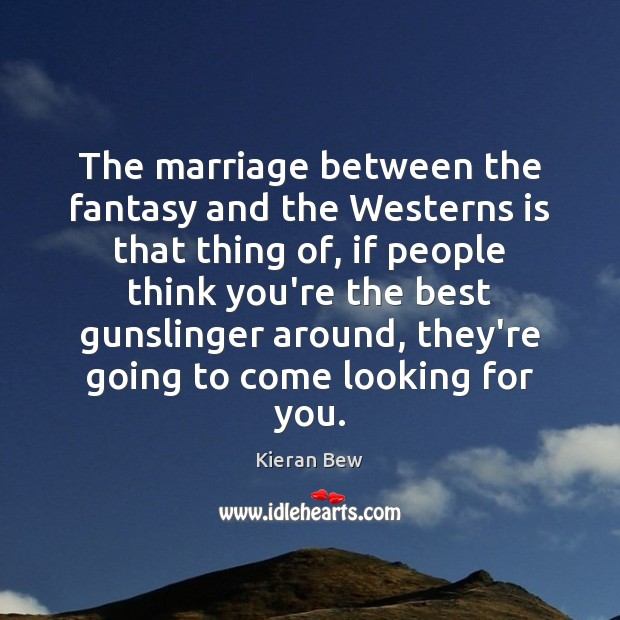 The marriage between the fantasy and the Westerns is that thing of, Image