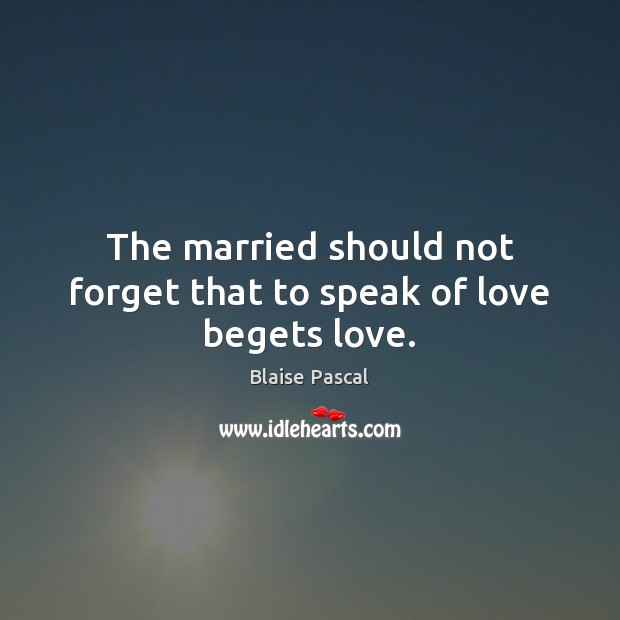 Image, The married should not forget that to speak of love begets love.