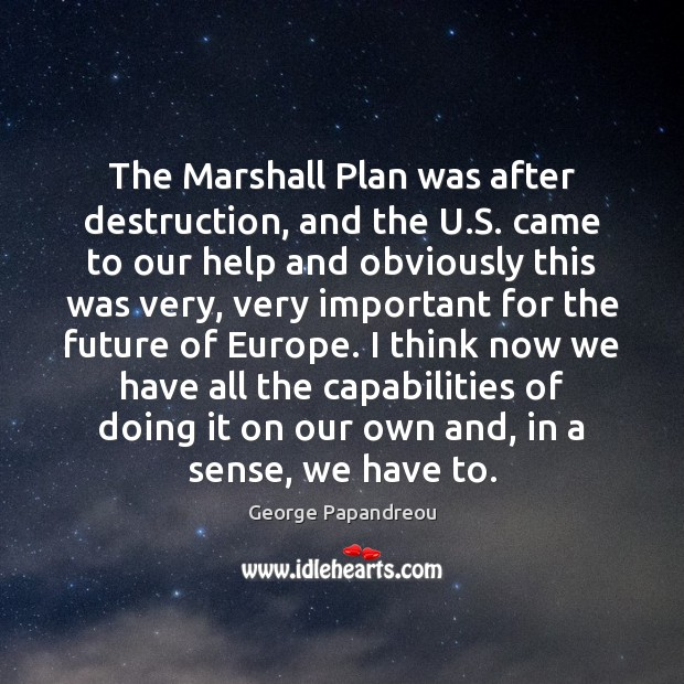 The Marshall Plan was after destruction, and the U.S. came to Image
