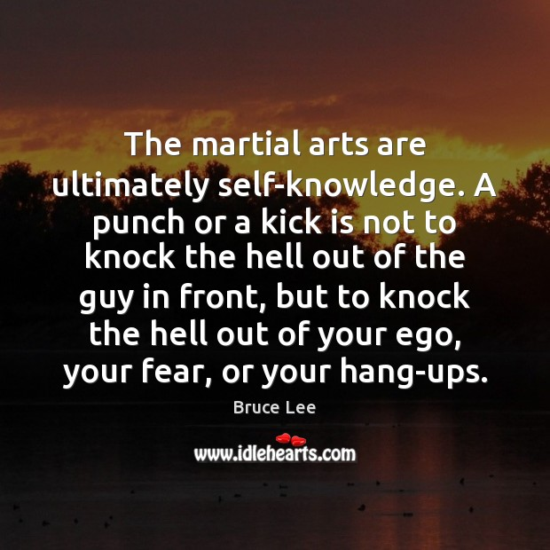 Image, The martial arts are ultimately self-knowledge. A punch or a kick is