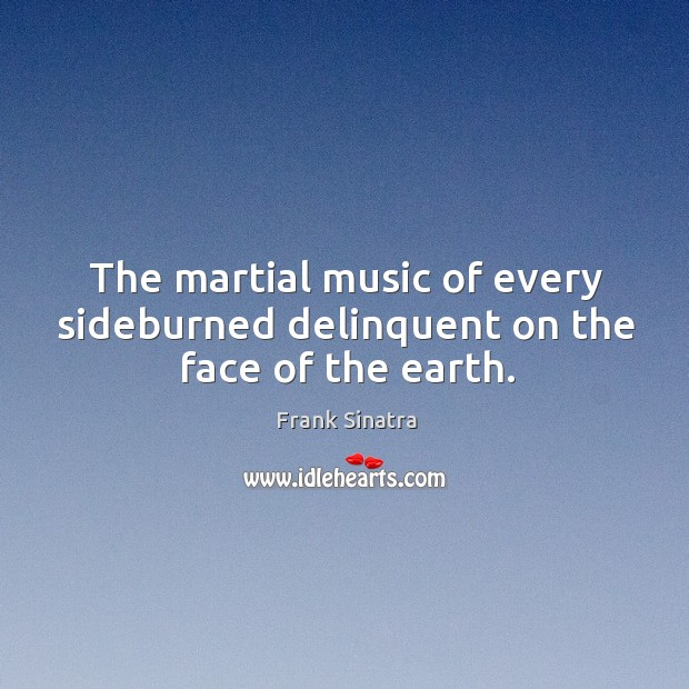 The martial music of every sideburned delinquent on the face of the earth. Image