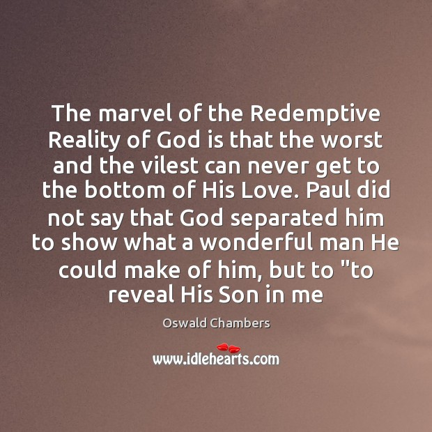 The marvel of the Redemptive Reality of God is that the worst Oswald Chambers Picture Quote