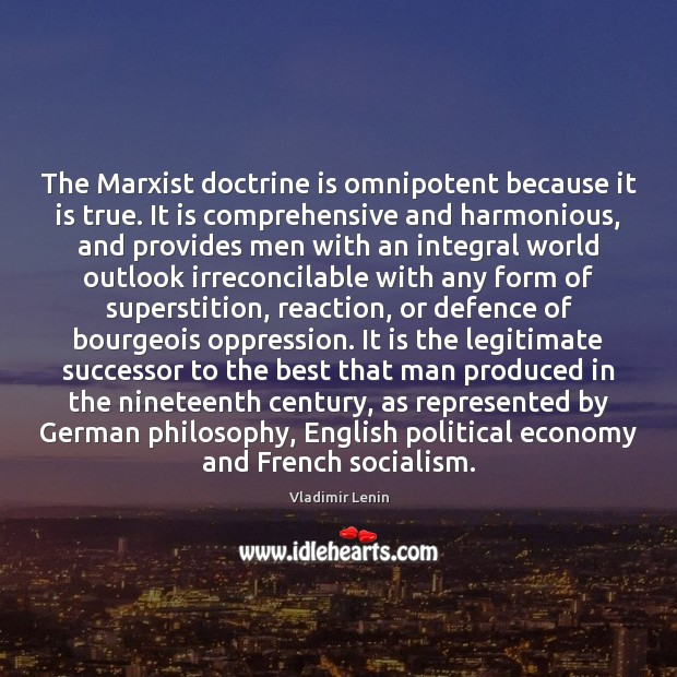 The Marxist doctrine is omnipotent because it is true. It is comprehensive Vladimir Lenin Picture Quote
