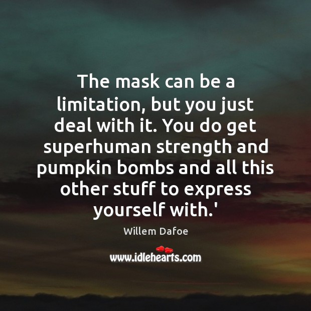 The mask can be a limitation, but you just deal with it. Image