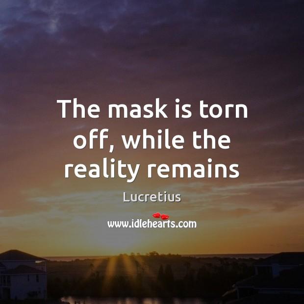The mask is torn off, while the reality remains Image